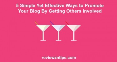 5 Simple Yet Effective Ways to Promote Your Blog By Getting Others Involved