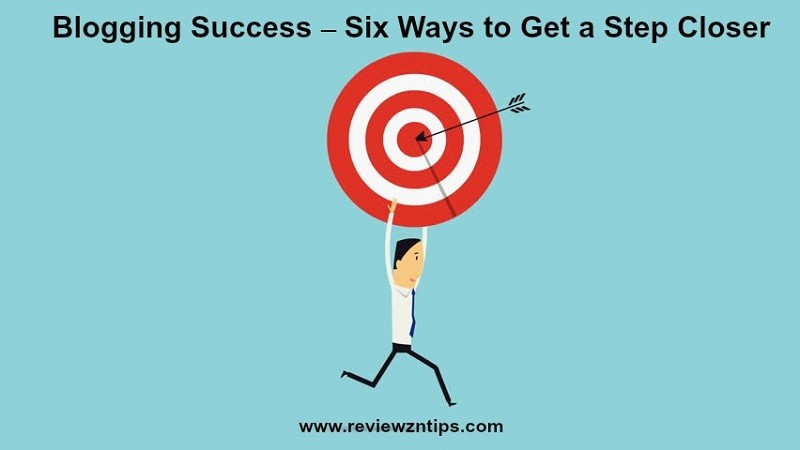 Blogging Success – Six Ways to Get a Step Closer