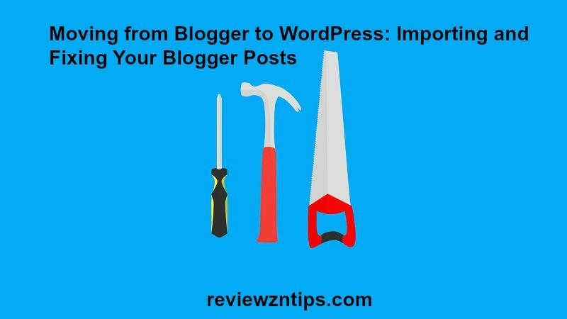 Moving from Blogger to WordPress Importing and Fixing Your Blogger Posts