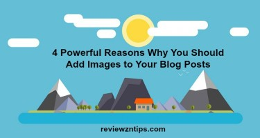4 Powerful Reasons Why You Should Add Images to Your Blog Posts