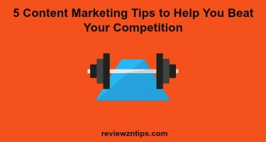 5 Content Marketing Tips to Help You Beat Your Competition