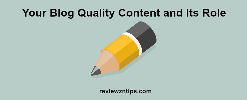 Your Blog Quality Content and Its Role