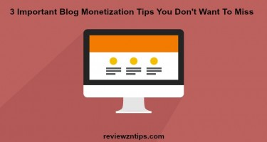 3 Important Blog Monetization Tips You Don't Want To Miss