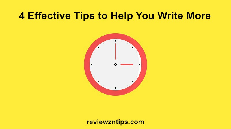 4 Effective Tips to Help You Write More