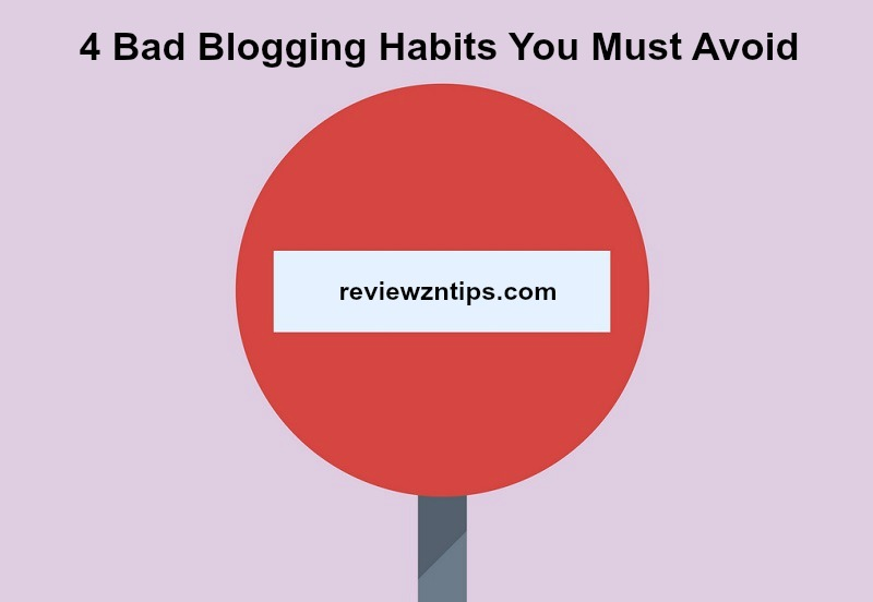4 Bad Blogging Habits You Must Avoid
