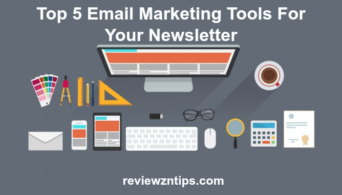 Top 5 Email Marketing Tools For Your Newsletter