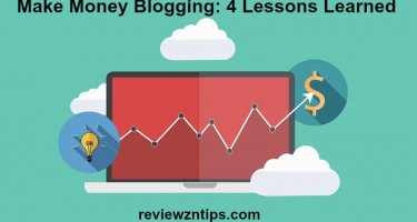 Make Money Blogging: 4 Lessons Learned