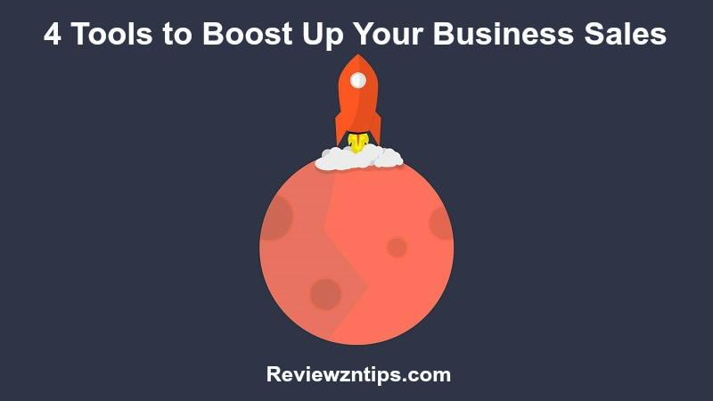 4 Tools to Boost Up Your Business Sales