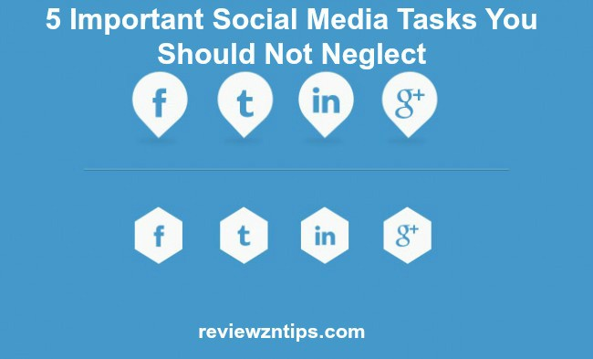 5 Important Social Media Tasks You Should Not Neglect