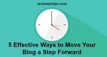 5 Effective Ways to Move Your Blog a Step Forward