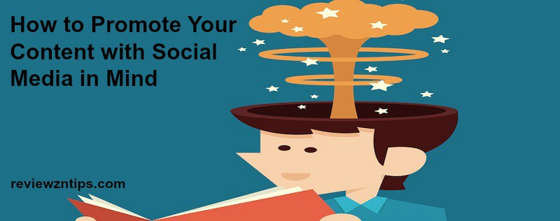 How to Promote Your Content with Social Media in Mind
