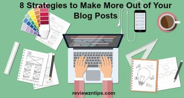 8 Strategies to Make More Out of Your Blog Posts