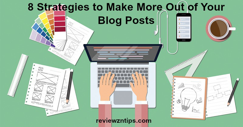 8-strategies-to-make-more-out-of-your-blog-posts