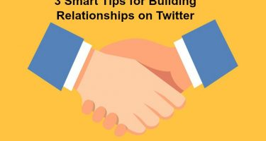3 Smart Tips for Building Relationships on Twitter