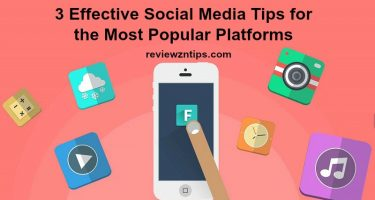3 Effective Social Media Tips for the Most Popular Platforms