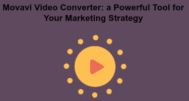Movavi Video Converter: a Powerful Tool for Your Marketing Strategy